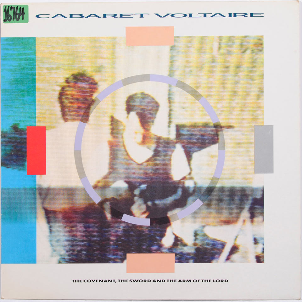 Cabaret Voltaire - The Covenant, The Sword & The Arm Of The