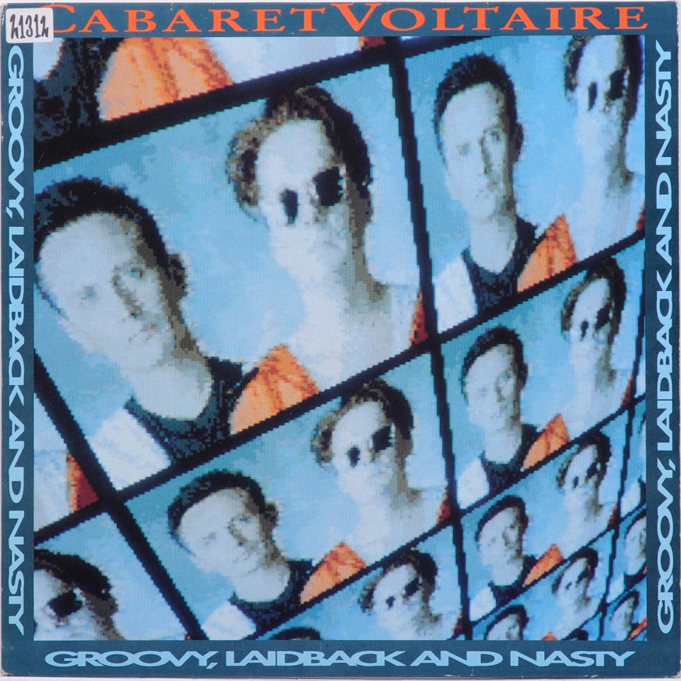 Cabaret Voltaire - Groovy, laid back and nasty